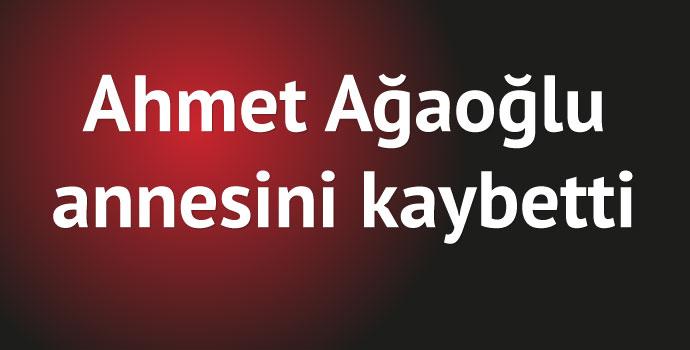 Ahmet Ağaoğlu'nun annesi vefat etti