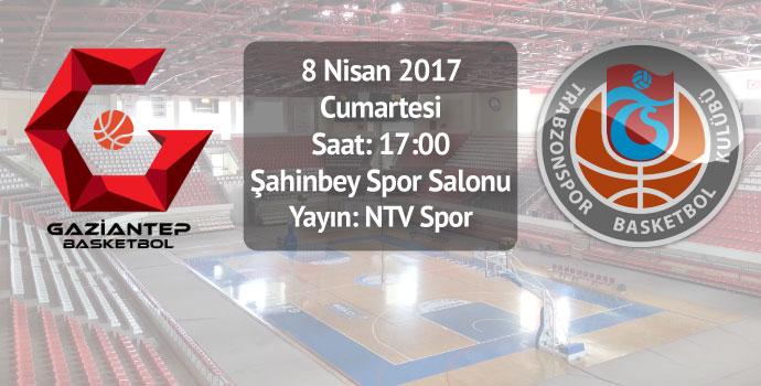 Gaziantep Basketbol - Trabzonspor Medical Park