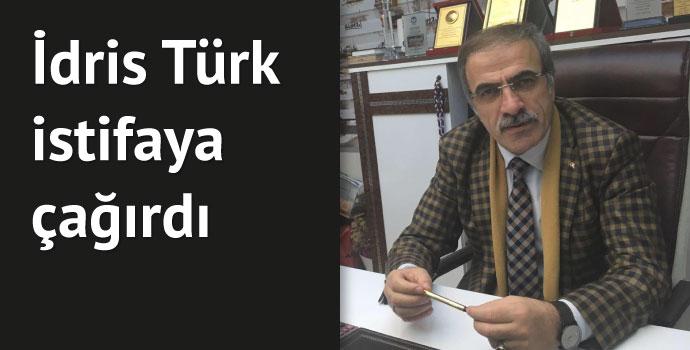 İdris Türk istifaya çağırdı