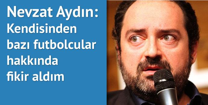 Nevzat Aydın İbrahimoviç'in menajeriyle ne konuştu?