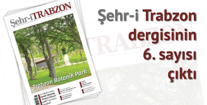 Şehr-i TRABZON Dergisinin 6. Sayısı çıktı