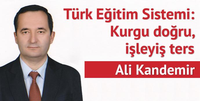 Türk Eğitim Sistemi: Kurgu doğru işleyiş ters