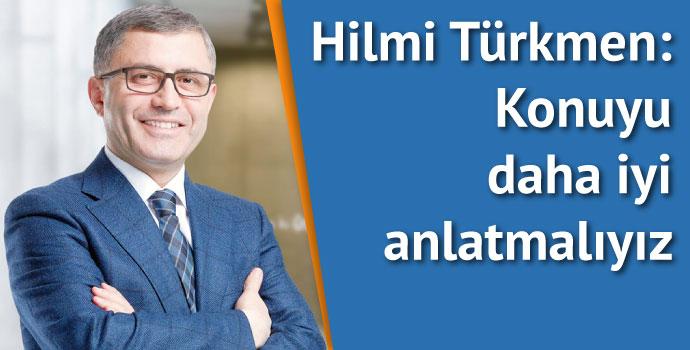 Hilmi Türkmen: Konuyu daha iyi anlatmalıyız