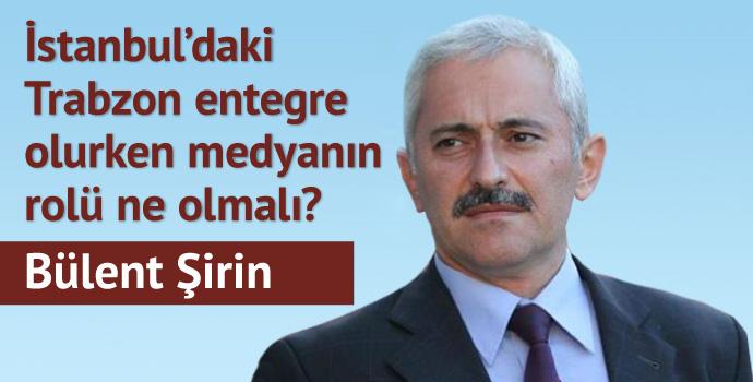 İstanbul'daki Trabzon entegre olurken medyanın rolü ne olmalı?