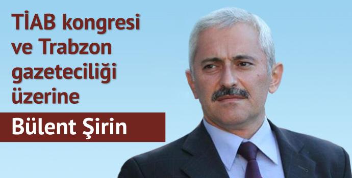 TİAB kongresi ve Trabzon gazeteciliği üzerine...