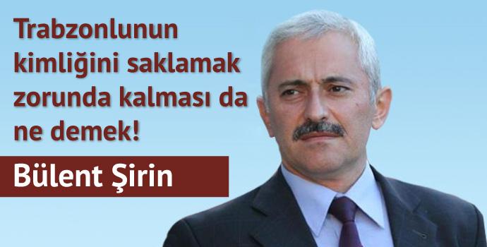 Trabzonlunun kimliğini saklamak zorunda kalması da ne demek!