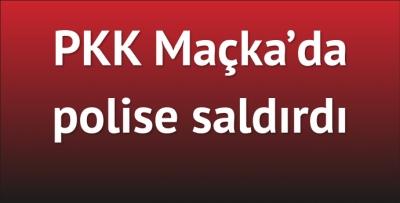 Maçka'da PKK saldırısı