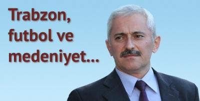 Trabzon, futbol ve medeniyet…