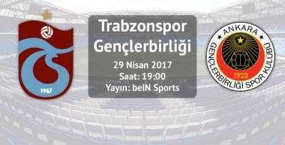 Trabzonspor - Gençlerbirliği / İlk 11'ler belli oldu