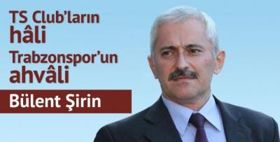 Ts Club'ların hâli, Trabzonspor'un ahvâli...