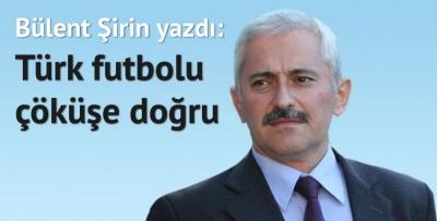 Türk futbolu çöküşe doğru